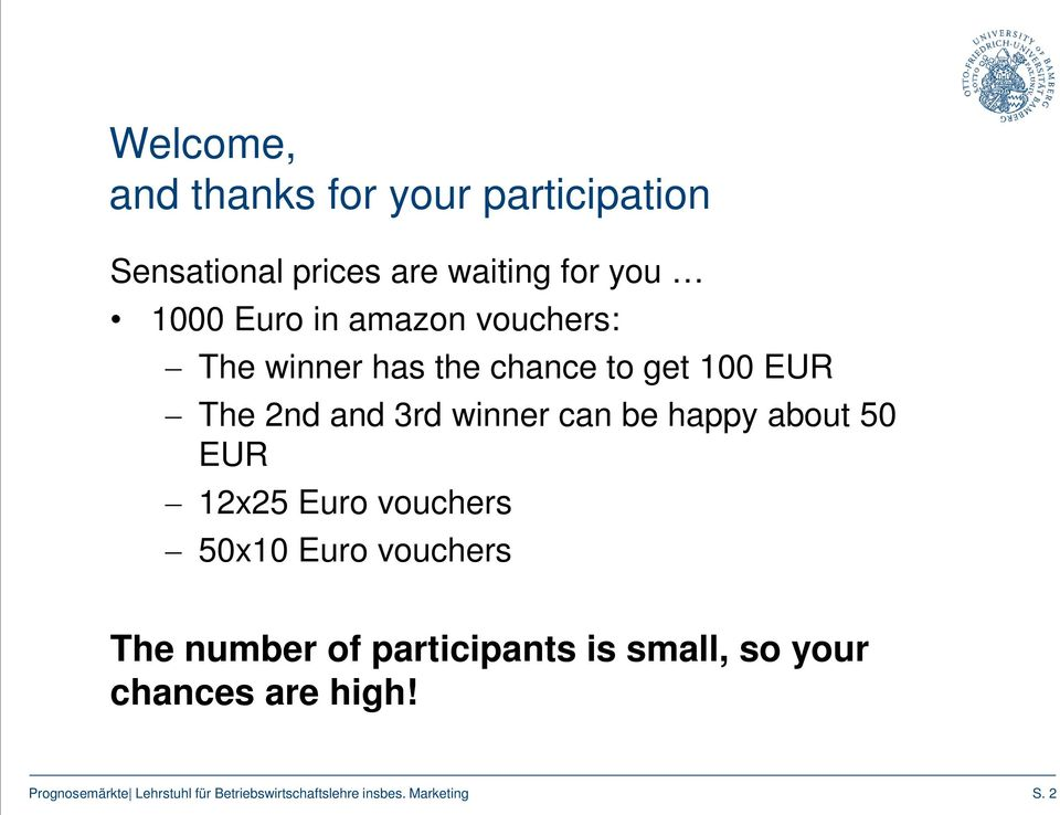 The 2nd and 3rd winner can be happy about 50 EUR 12x25 Euro vouchers 50x10