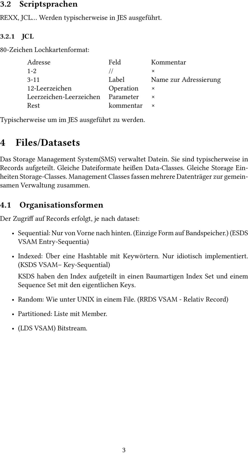 Sie sind typischerweise in Records aufgeteilt. Gleiche Dateiformate heißen Data-Classes. Gleiche Storage Einheiten Storage-Classes.
