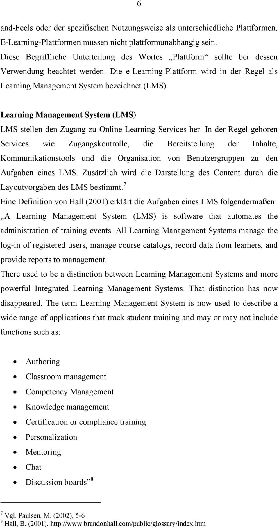 Learning Management System (LMS) LMS stellen den Zugang zu Online Learning Services her.