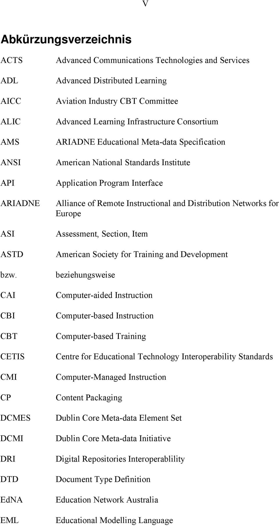 Consortium ARIADNE Educational Meta-data Specification American National Standards Institute Application Program Interface Alliance of Remote Instructional and Distribution Networks for Europe