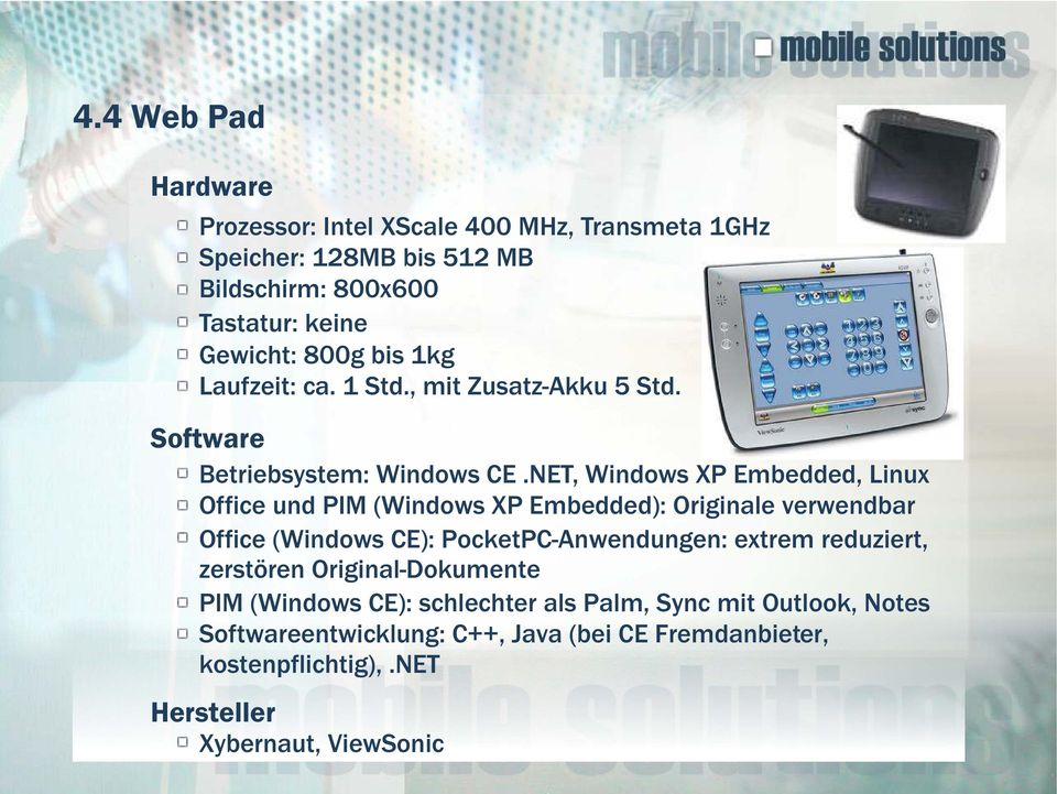 NET, Windows XP Embedded, Linux Office und PIM (Windows XP Embedded): Originale verwendbar Office (Windows CE): PocketPC-Anwendungen: extrem