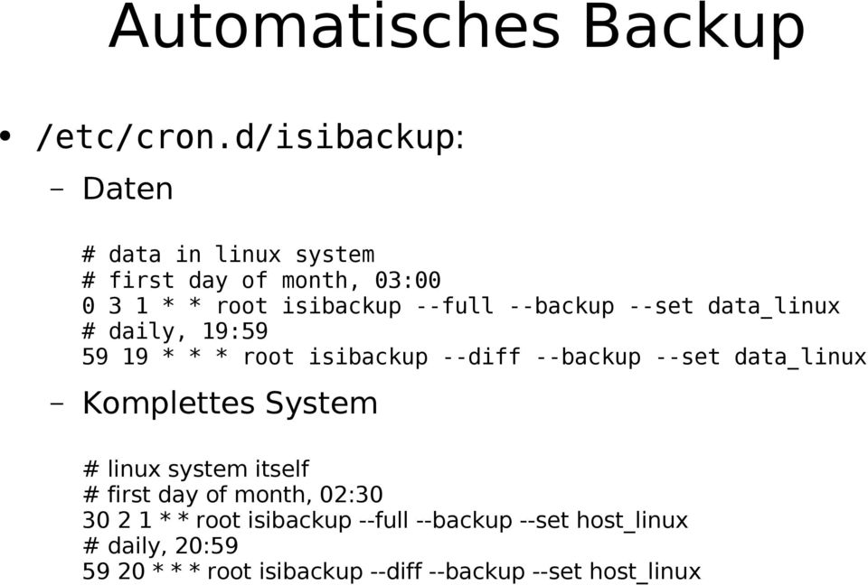 --backup --set data_linux # daily, 19:59 59 19 * * * root isibackup --diff --backup --set data_linux