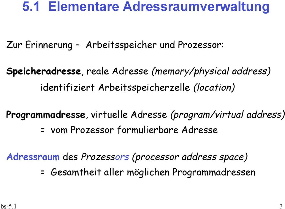(location) Programmadresse, virtuelle Adresse (program/virtual address) = vom Prozessor