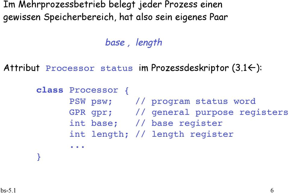 (3.1 ): class Processor { PSW psw; // program status word GPR gpr; // general