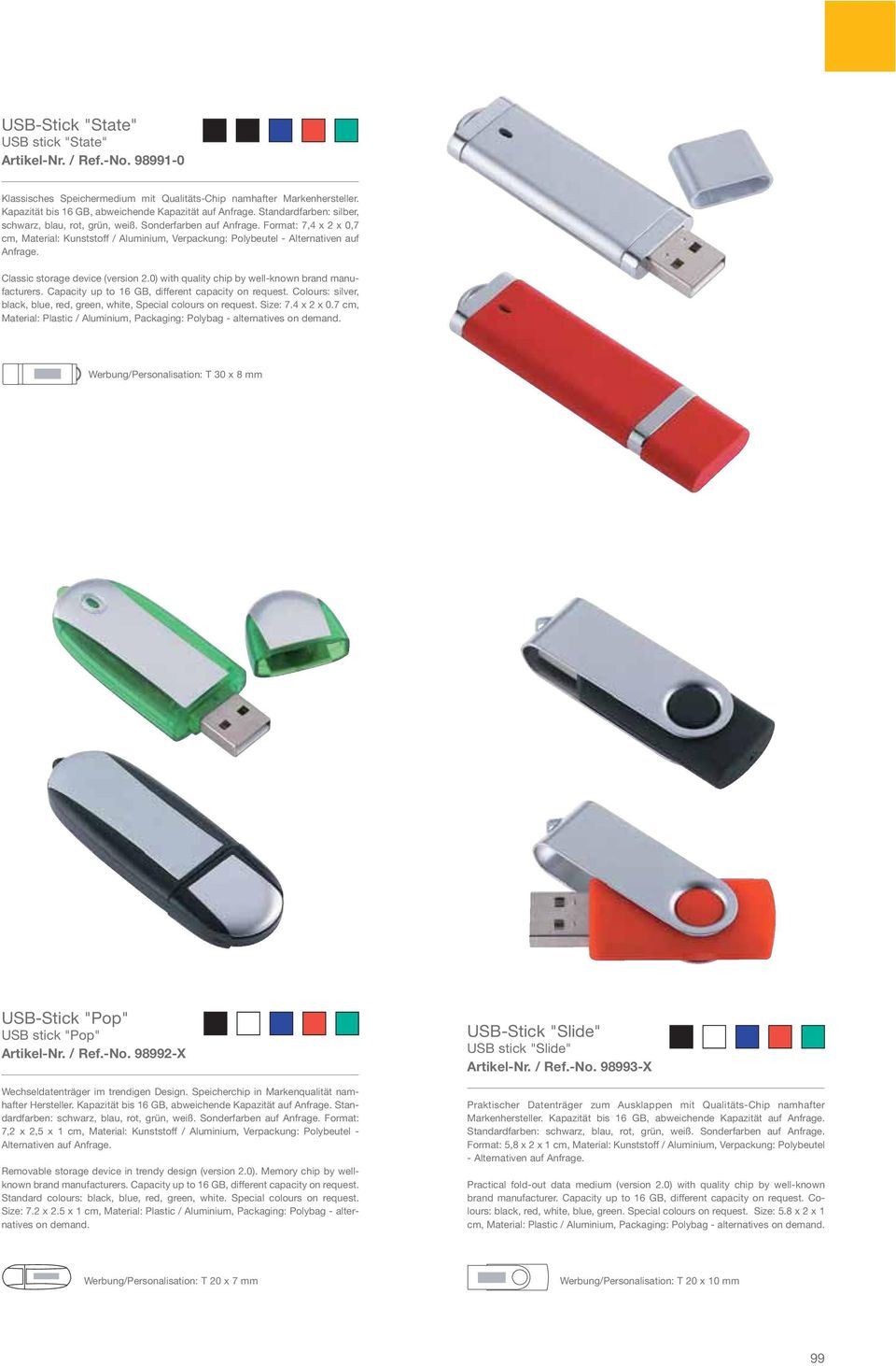 Classic storage device (version 2.0) with quality chip by well-known brand manufacturers. Capacity up to 16 GB, different capacity on request.