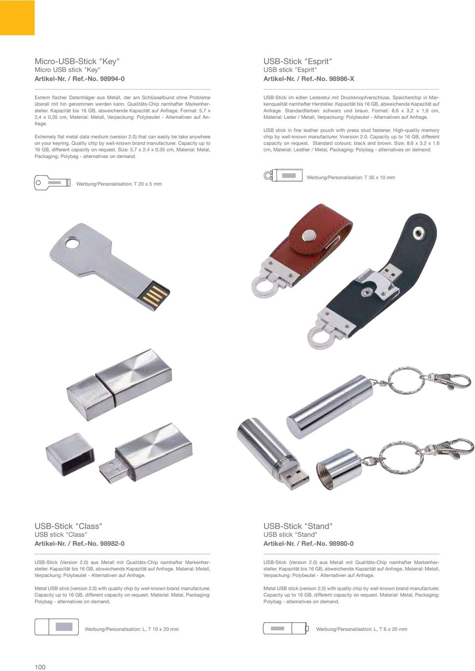 Extremely flat metal data medium (version 2.0) that can easily be take anywhere on your keyring. Quality chip by well-known brand manufacturer. Capacity up to 16 GB, different capacity on request.