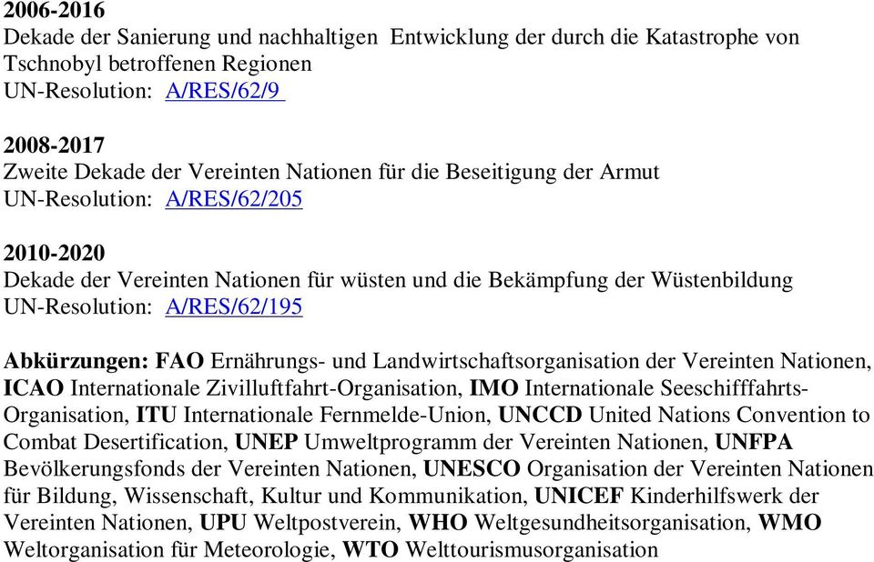 und Landwirtschaftsorganisation der Vereinten Nationen, ICAO Internationale Zivilluftfahrt-Organisation, IMO Internationale Seeschifffahrts- Organisation, ITU Internationale Fernmelde-Union, UNCCD