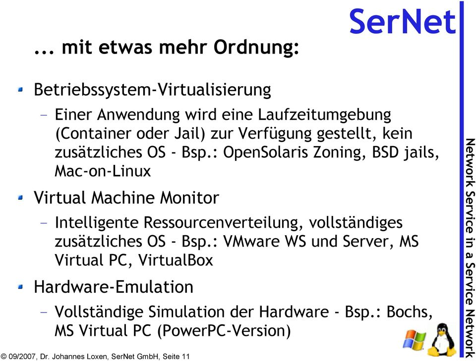 : OpenSolaris Zoning, BSD jails, Mac-on-Linux Virtual Machine Monitor Intelligente Ressourcenverteilung, vollständiges