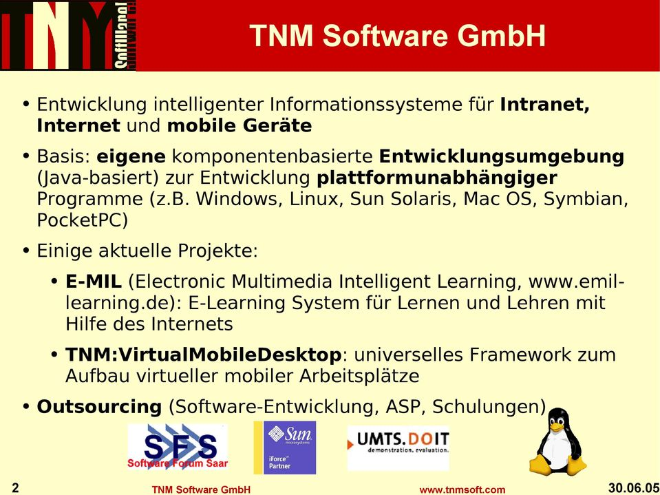 Entwicklungsumgebung (Java-basiert) zur Entwicklung plattformunabhängiger Programme (z.b. Windows, Linux, Sun Solaris, Mac OS, Symbian, PocketPC) Einige aktuelle Projekte: E-MIL (Electronic Multimedia Intelligent Learning, www.