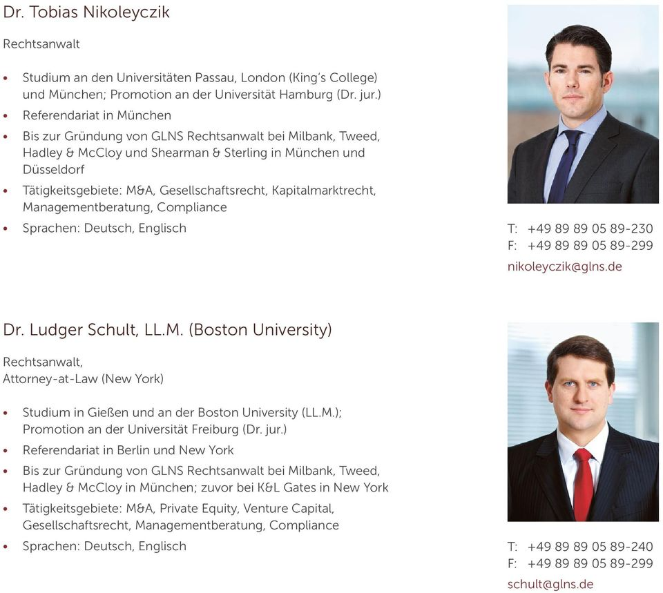 Kapitalmarktrecht, Managementberatung, Compliance Sprachen: Deutsch, Englisch T: +49 89 89 05 89-230 nikoleyczik@glns.de Dr. Ludger Schult, LL.M. (Boston University) Rechtsanwalt, Attorney-at-Law (New York) Studium in Gießen und an der Boston University (LL.