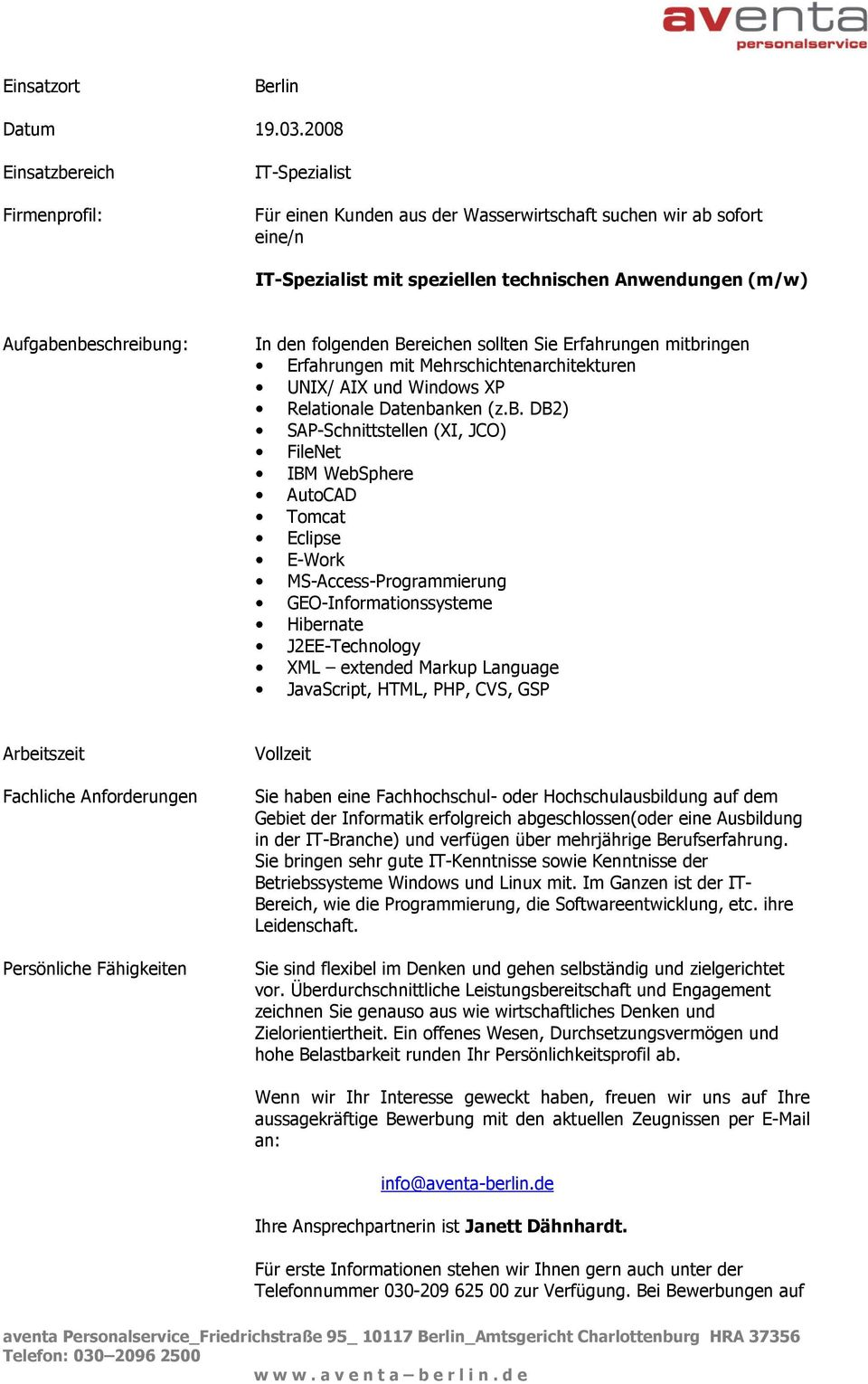 MS-Access-Programmierung GEO-Informationssysteme Hibernate J2EE-Technology XML extended Markup Language JavaScript, HTML, PHP, CVS, GSP Sie haben eine Fachhochschul- oder Hochschulausbildung auf dem