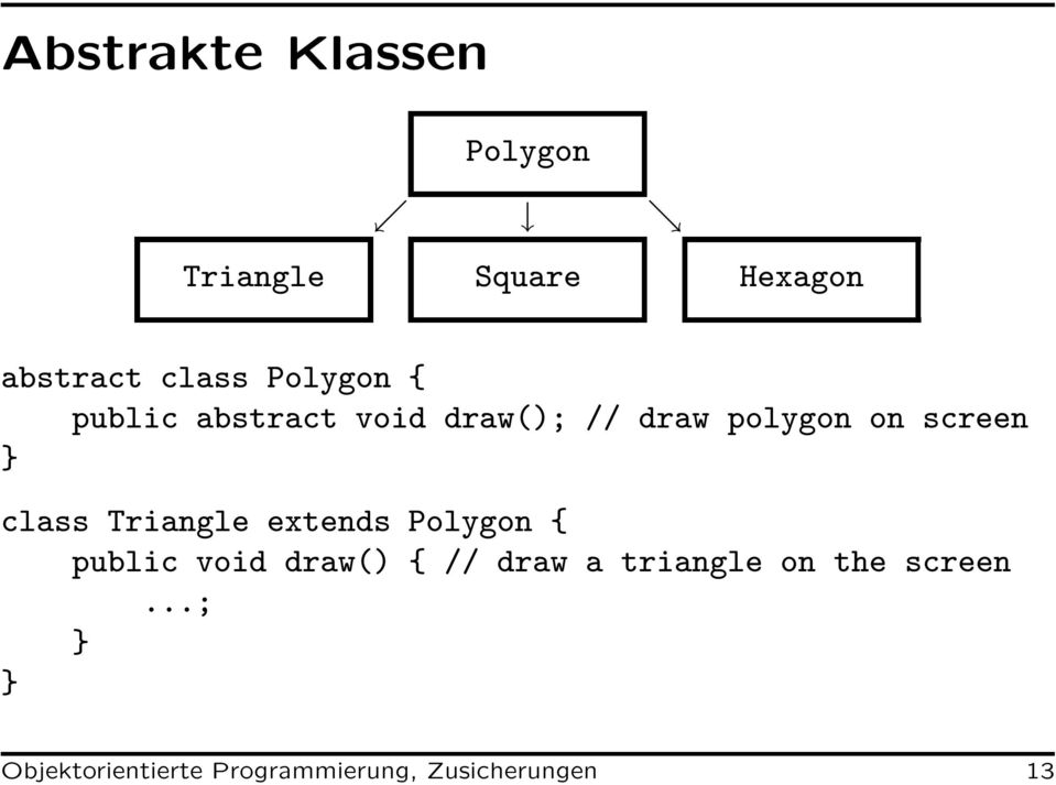 class Triangle extends Polygon { public void draw() { // draw a