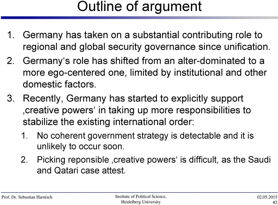 Recently, Germany has started to explicitly support creative powers in taking up more responsibilities to stabilize the existing international order: