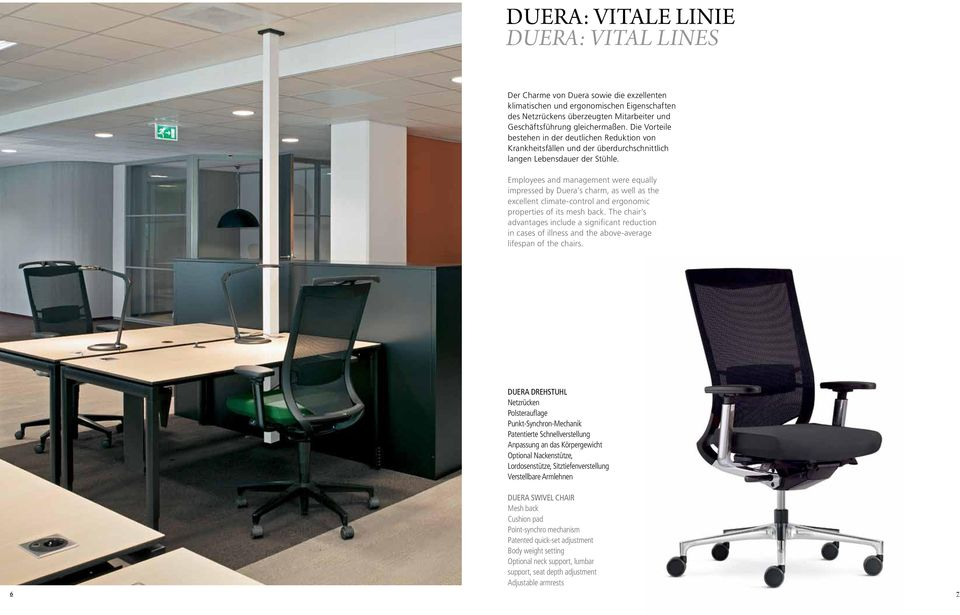 Employees and management were equally impressed by Duera s charm, as well as the excellent climate-control and ergonomic properties of its mesh back.