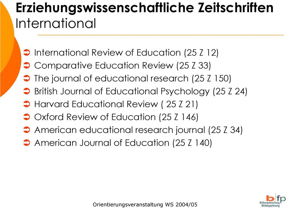Journal of Educational Psychology (25 Z 24) Harvard Educational Review ( 25 Z 21) Oxford Review of