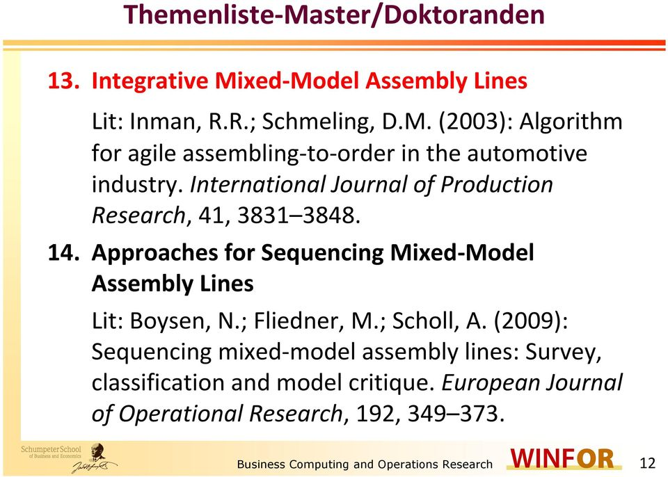 ; Fliedner, M.; Scholl, A. (2009): Sequencing mixed-model assembly lines: Survey, classification and model critique.