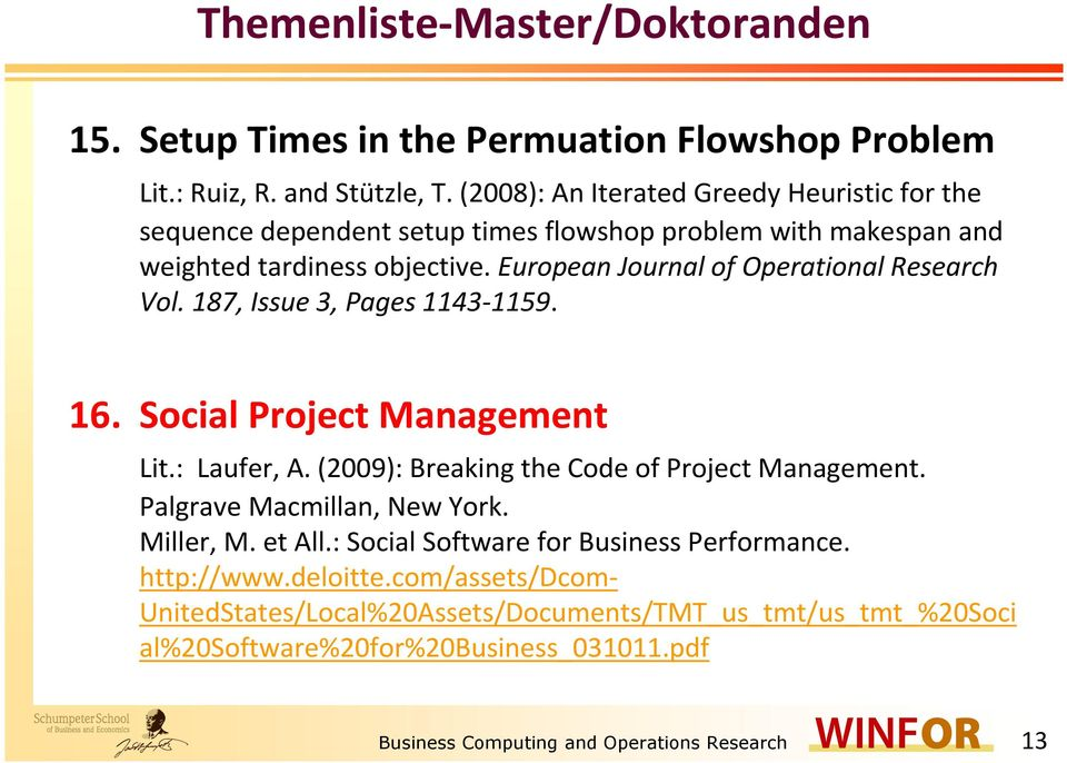 European Journal of Operational Research Vol. 187, Issue 3, Pages 1143-1159. 16. Social Project Management Lit.: Laufer, A. (2009): Breaking the Code of Project Management.