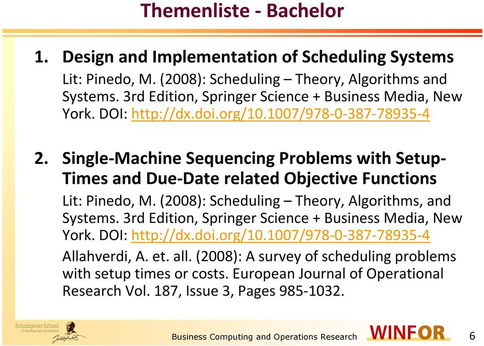 Single-Machine Sequencing Problems with Setup- Times and Due-Date related Objective Functions Lit: Pinedo, M. (2008): Scheduling Theory, Algorithms, and Systems.