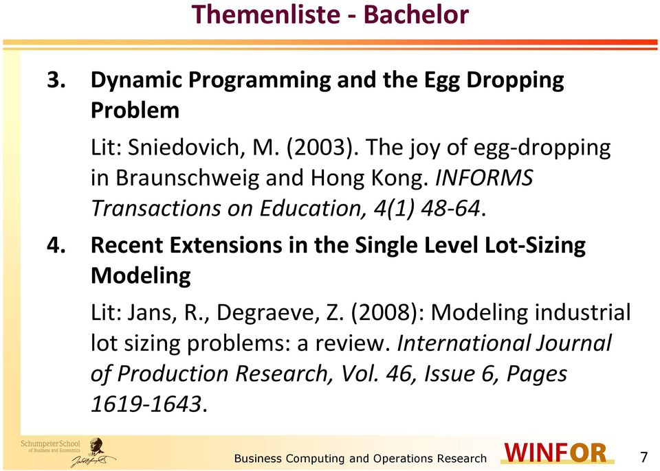 1) 48-64. 4. Recent Extensions in the Single Level Lot-Sizing Modeling Lit: Jans, R., Degraeve, Z.