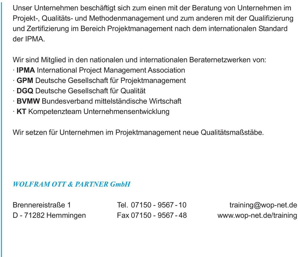 Wir sind Mitglied in den nationalen und internationalen Beraternetzwerken von: IPMA International Project Management Association GPM Deutsche Gesellschaft für Projektmanagement DGQ Deutsche