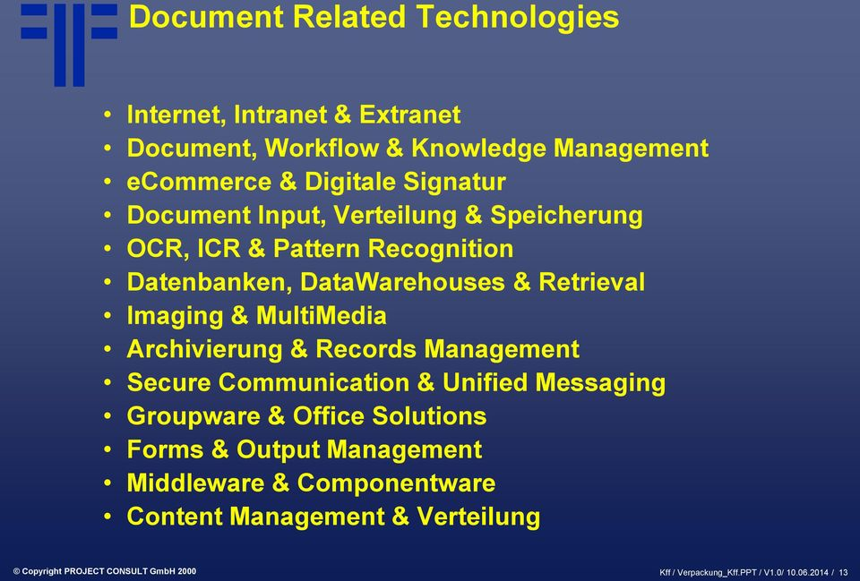 Archivierung & Records Management Secure Communication & Unified Messaging Groupware & Office Solutions Forms & Output Management
