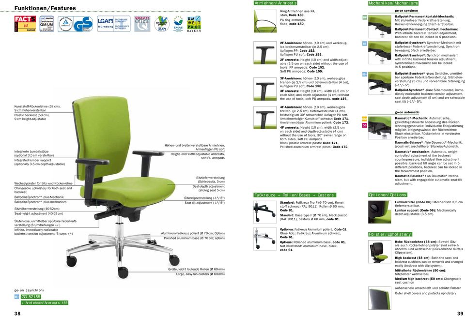 Ballpoint-Permanent-Contact mechanism: With infinite backrest tension adjustment, backrest tilt can be locked in 5 positions.