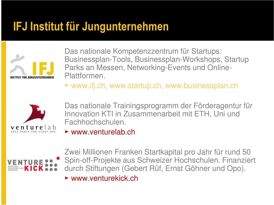 ch Das nationale Trainingsprogramm der Förderagentur für Innovation KTI in Zusammenarbeit mit ETH, Uni und Fachhochschulen. www.venturelab.