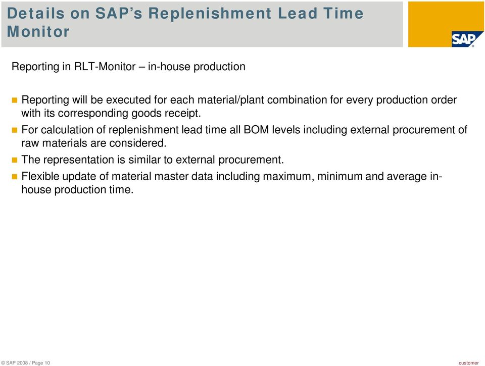For calculation of replenishment lead time all BOM levels including external procurement of raw materials are considered.