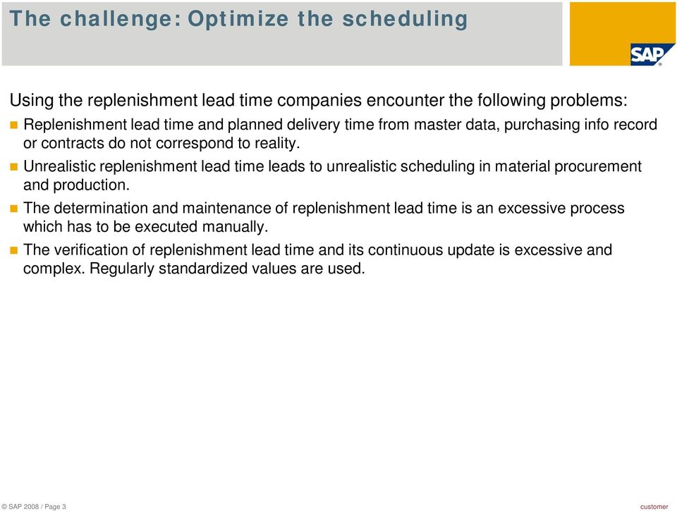 Unrealistic replenishment lead time leads to unrealistic scheduling in material procurement and production.