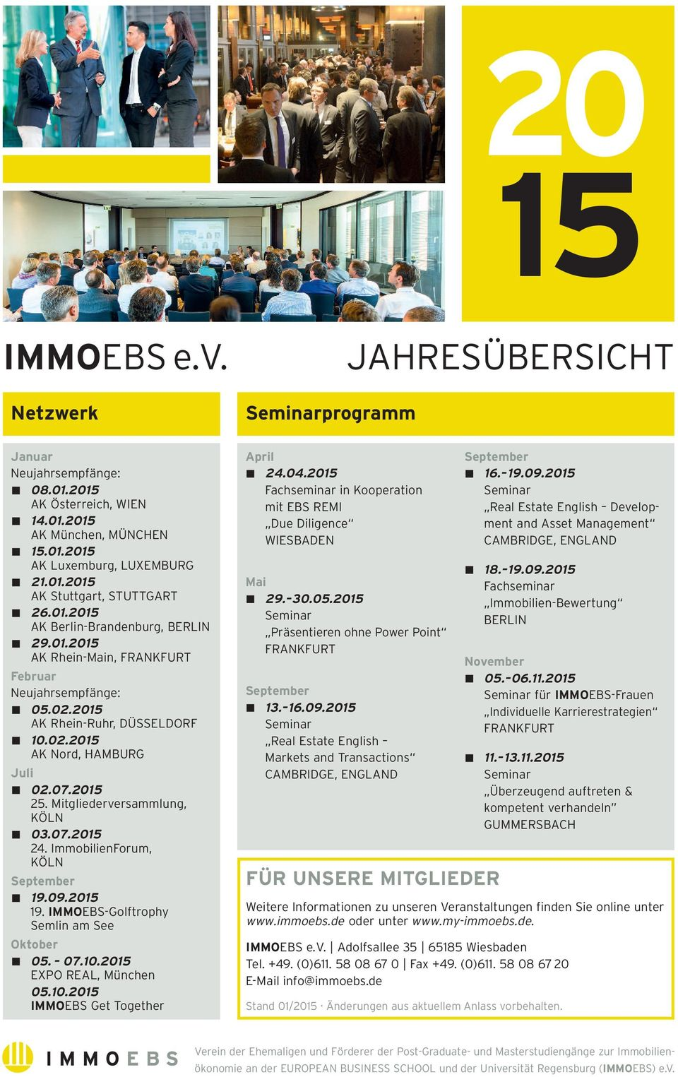 Mitgliederversammlung, KÖLN 03.07.2015 24. ImmobilienForum, KÖLN September 19.09.2015 19. IMMOEBS-Golftrophy Semlin am See Oktober 05. 07.10.2015 EXPO REAL, München 05.10.2015 IMMOEBS Get Together April 24.