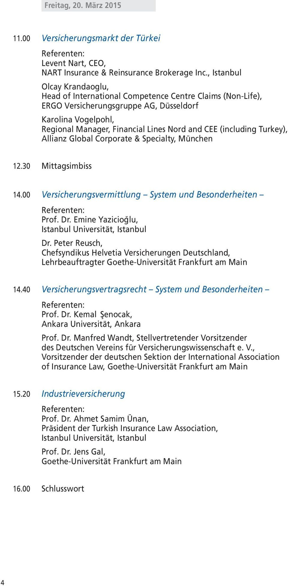 (including Turkey), Allianz Global Corporate & Specialty, München 12.30 Mittagsimbiss 14.00 Versicherungsvermittlung System und Besonderheiten Prof. Dr.