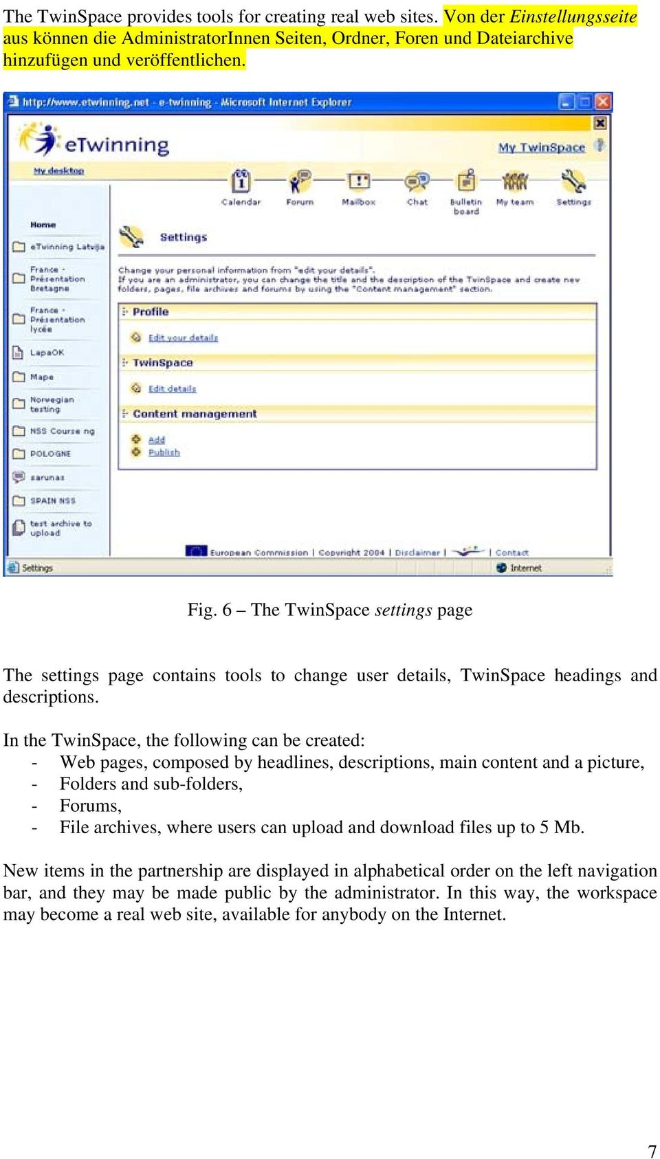 In the TwinSpace, the following can be created: - Web pages, composed by headlines, descriptions, main content and a picture, - Folders and sub-folders, - Forums, - File archives, where users can