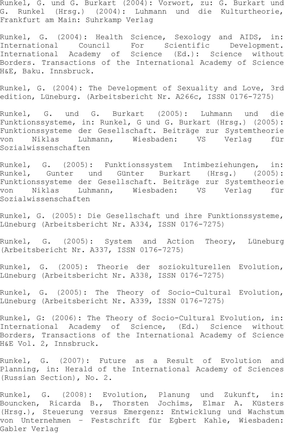 Transactions of the International Academy of Science H&E, Baku. Innsbruck. Runkel, G. (2004): The Development of Sexuality and Love, 3rd edition, Lüneburg. (Arbeitsbericht Nr.