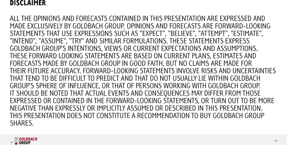 THESE STATEMENTS EXPRESS GOLDBACH GROUP'S INTENTIONS, VIEWS OR CURRENT EXPECTATIONS AND ASSUMPTIONS.