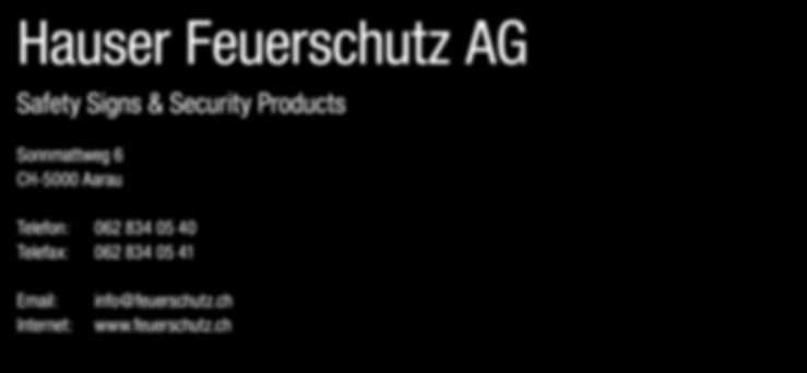 Hauser Feuerschutz AG Safety Signs & Security Products Sonnmattweg 6 CH-5000 Aarau Telefon: 062 834 05 40