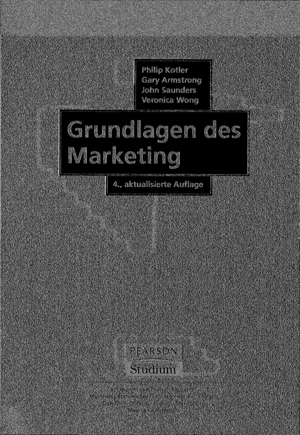 Philip Kotler Gary Armstrong John Saunders Veronica Wong Grundlagen des Marketing 4.