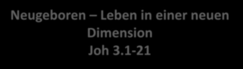 neuen Dimension Joh 3.