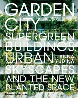 text Neu erschienene Bücher Garden City. Supergreen Buildings, Urban Skyscapes and the New Planted Space Anna Yudina / Thames & Hudson / engl. / 256 S.