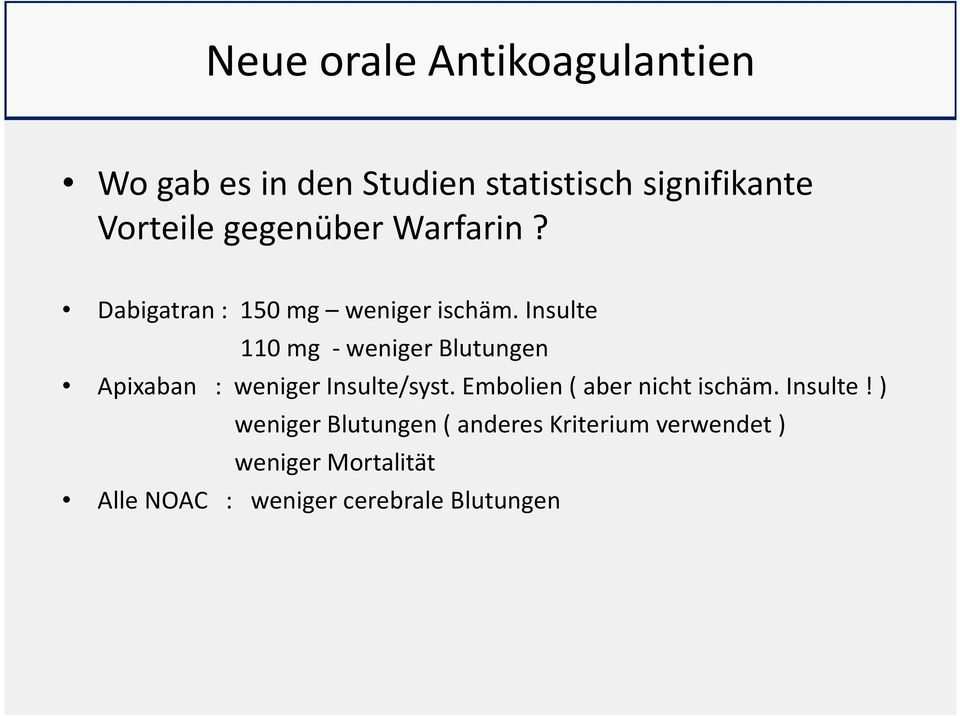 Insulte 110 mg - weniger Blutungen Apixaban : weniger Insulte/syst.