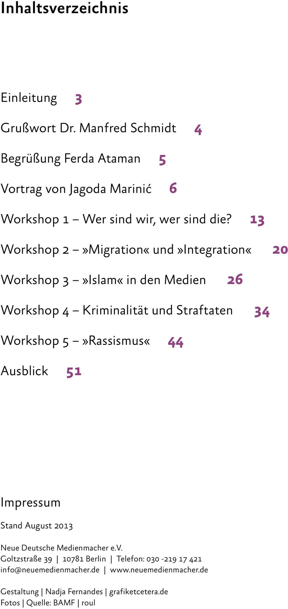 13 Workshop 2»Migration und»integration 20 Workshop 3»Islam in den Medien 26 Workshop 4 Kriminalität und Straftaten 34 Workshop