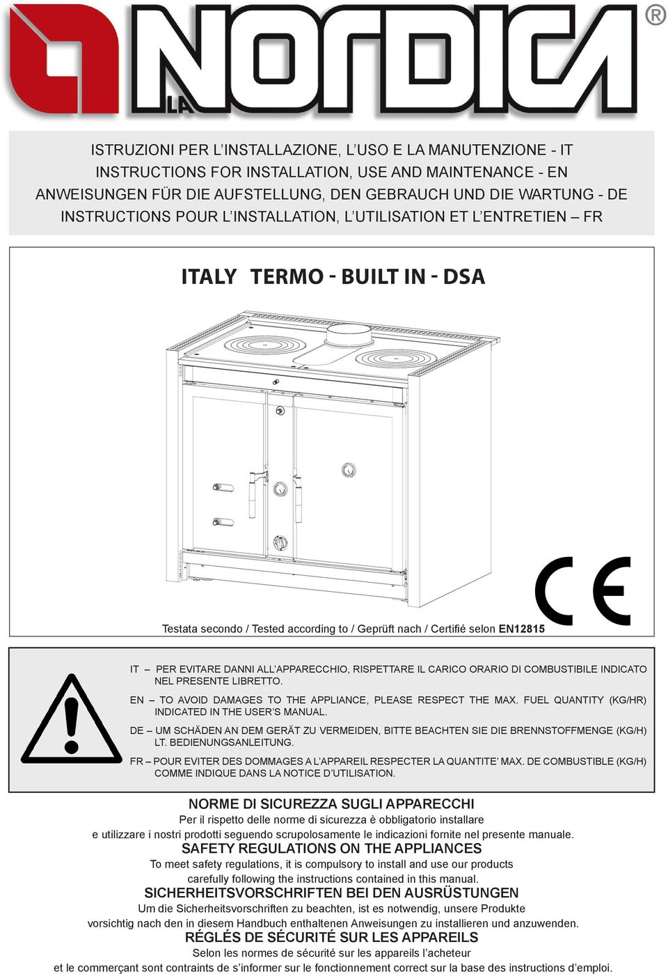 RISPETTARE IL CARICO ORARIO DI COMBUSTIBILE INDICATO NEL PRESENTE LIBRETTO. EN TO AVOID DAMAGES TO THE APPLIANCE, PLEASE RESPECT THE MAX. FUEL QUANTITY (KG/HR) INDICATED IN THE USER S MANUAL.