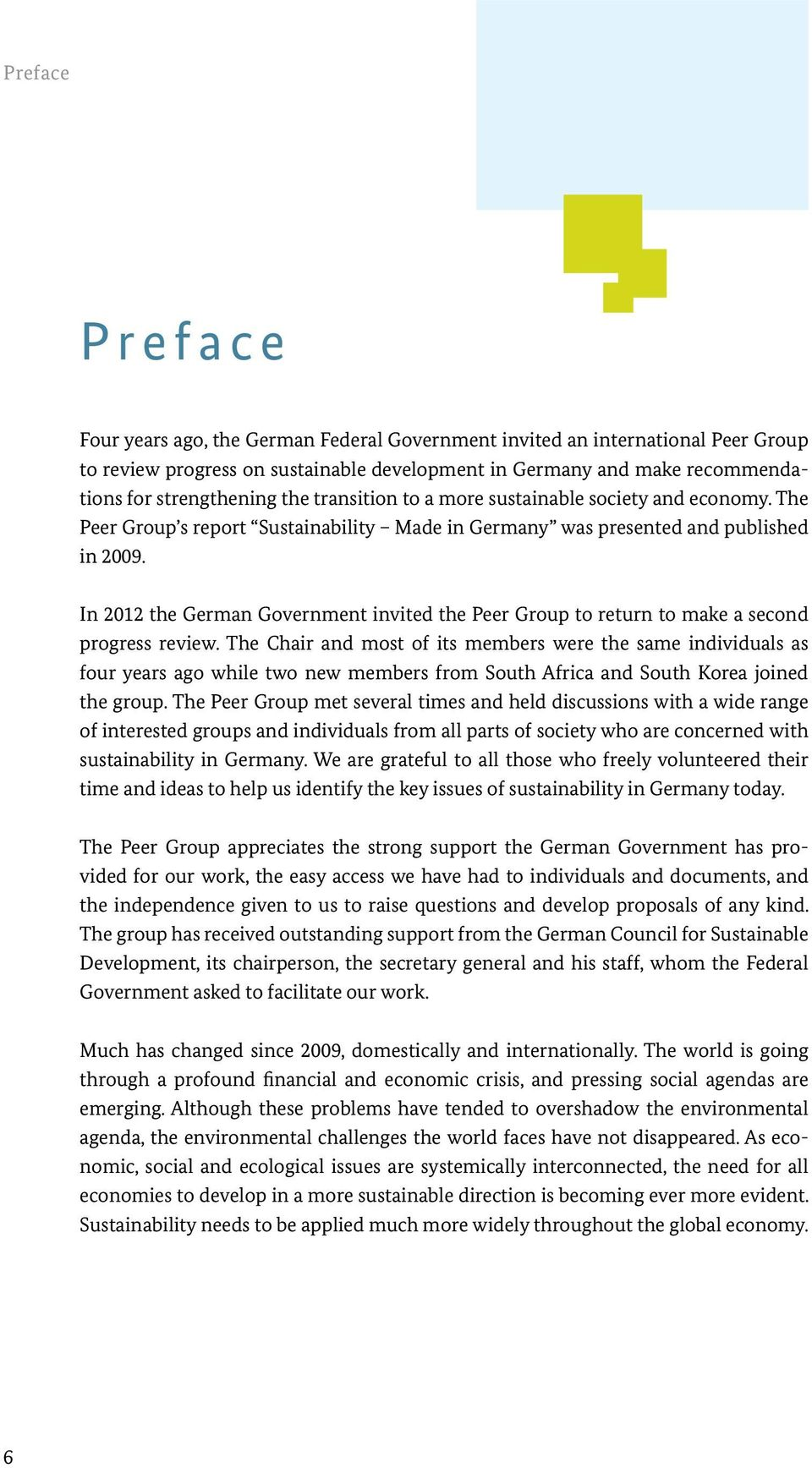 In 2012 the German Government invited the Peer Group to return to make a second progress review.