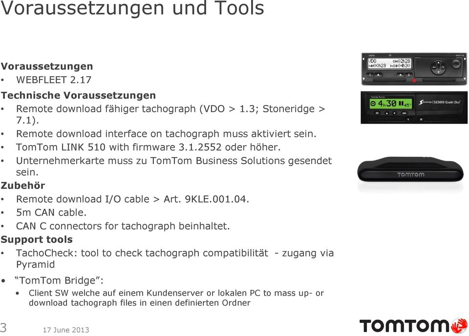 Unternehmerkarte muss zu TomTom Business Solutions gesendet sein. Zubehör Remote download I/O cable > Art. 9KLE.001.04. 5m CAN cable.