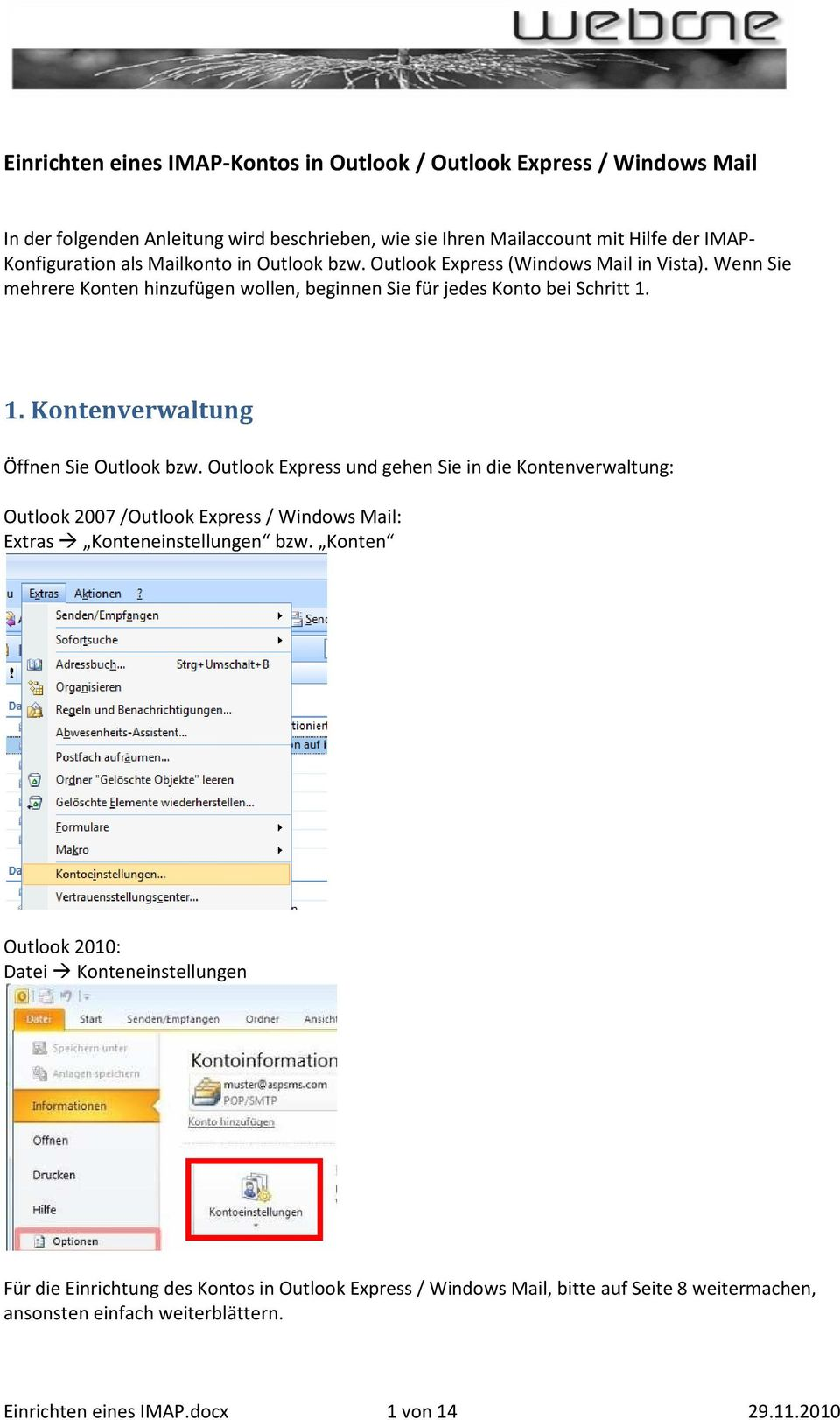 1. Kontenverwaltung Öffnen Sie Outlook bzw. Outlook Express und gehen Sie in die Kontenverwaltung: Outlook 2007 /Outlook Express / Windows Mail: Extras Konteneinstellungen bzw.