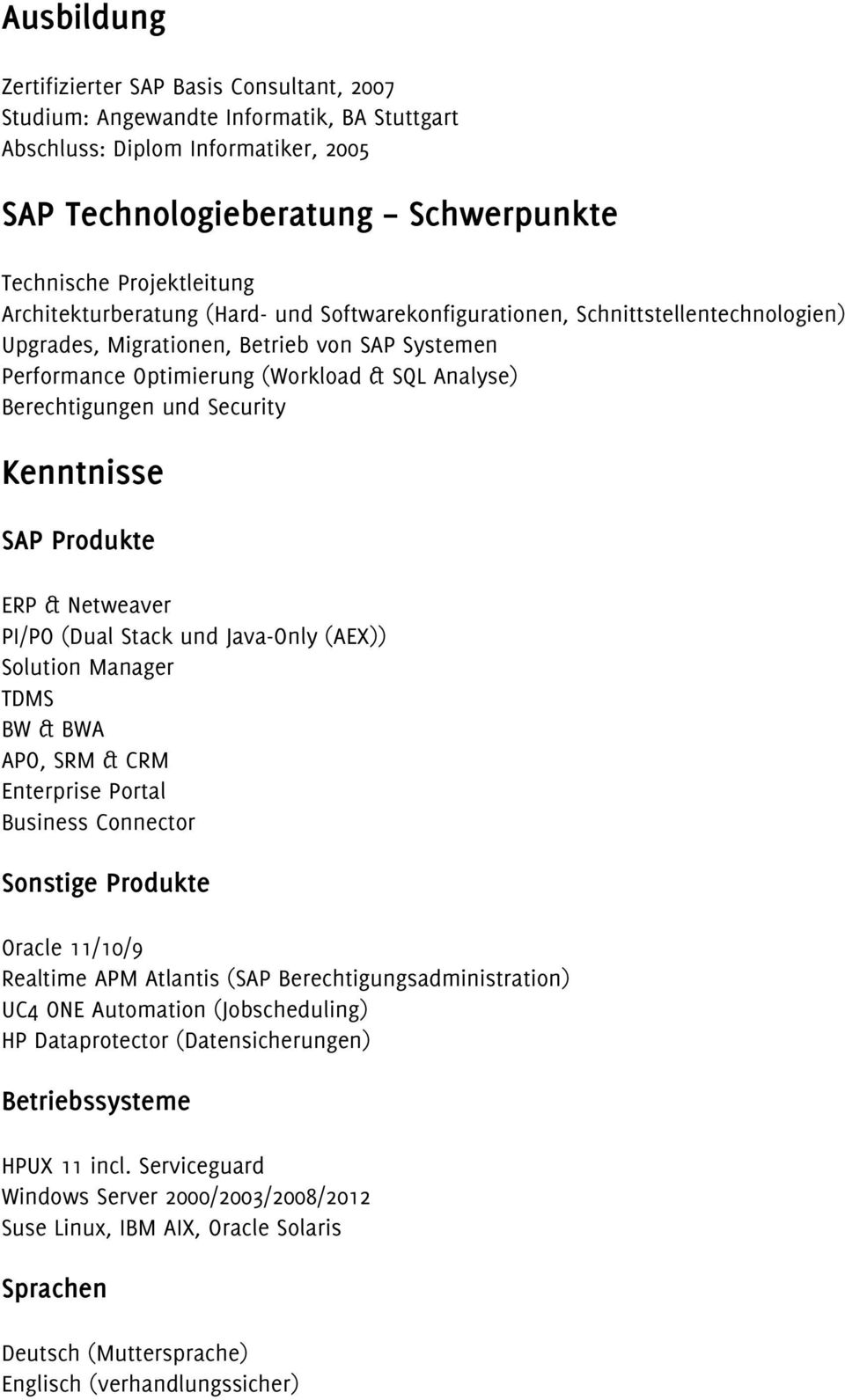 Security Kenntnisse SAP Produkte ERP & Netweaver PI/PO (Dual Stack und Java-Only (AEX)) Solution Manager TDMS BW & BWA APO, SRM & CRM Enterprise Portal Business Connector Sonstige Produkte Oracle