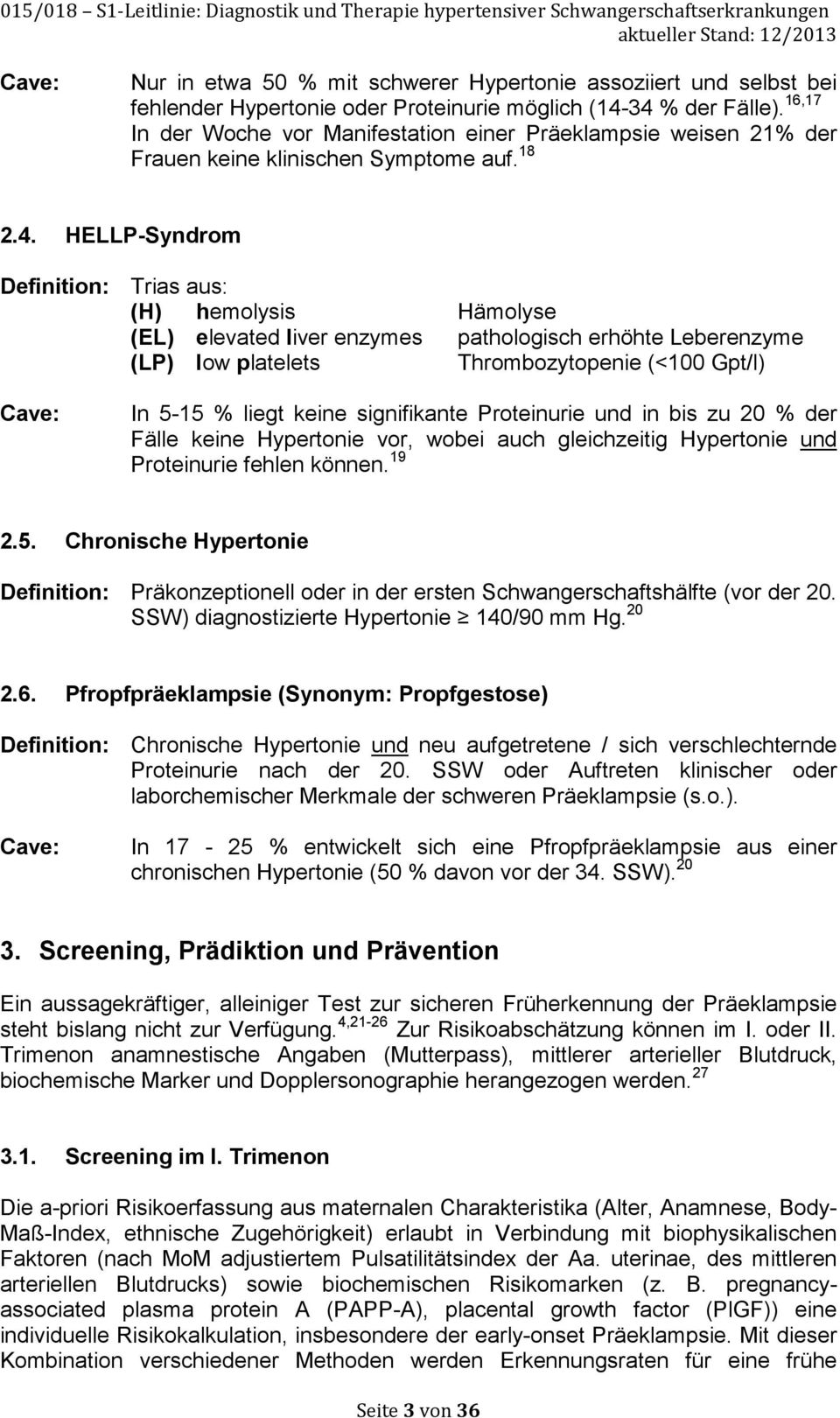 HELLP-Syndrom Definition: Cave: Trias aus: (H) hemolysis Hämolyse (EL) elevated liver enzymes pathologisch erhöhte Leberenzyme (LP) low platelets Thrombozytopenie (<100 Gpt/l) In 5-15 % liegt keine