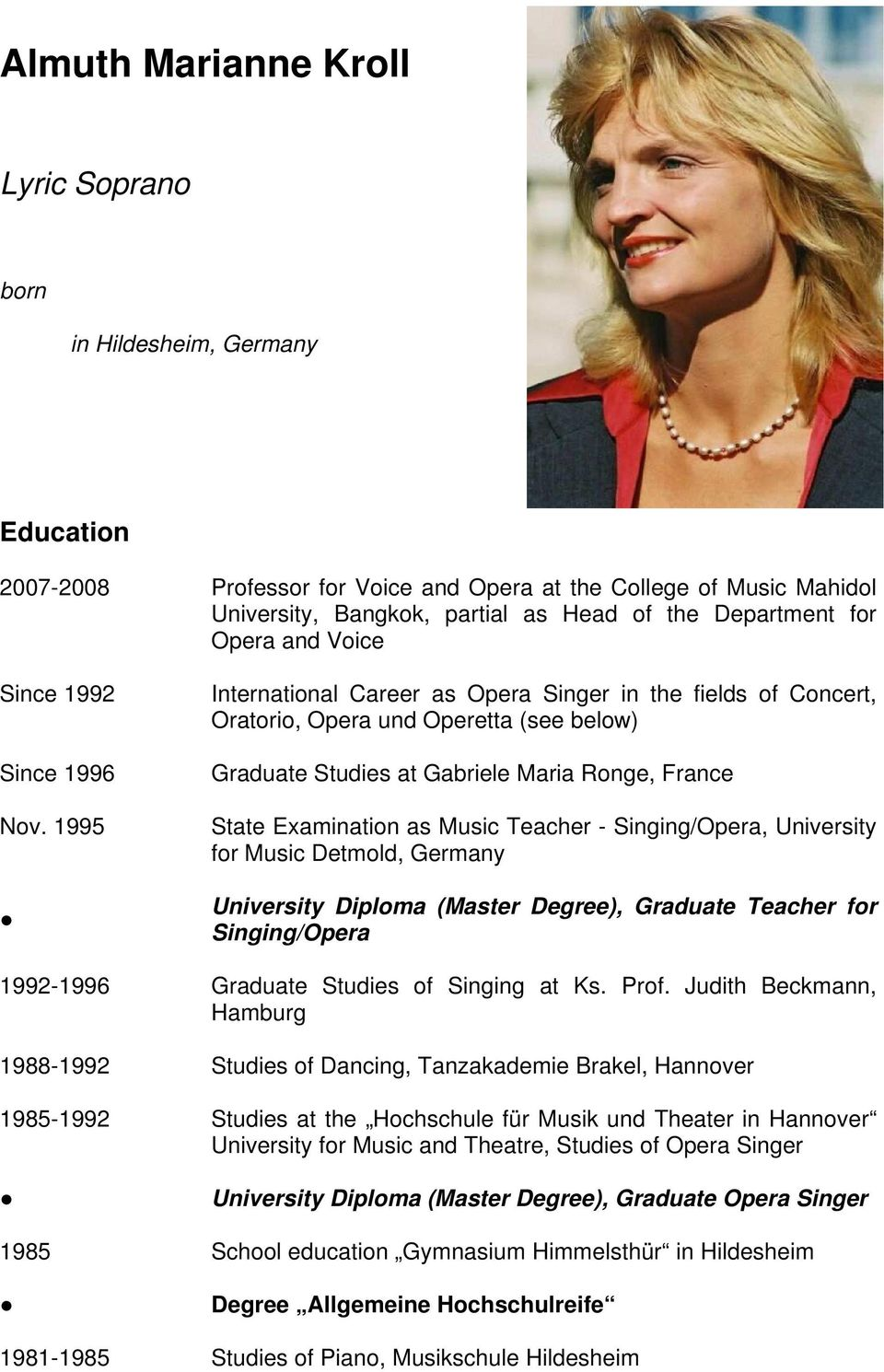 1995 International Career as Opera Singer in the fields of Concert, Oratorio, Opera und Operetta (see below) Graduate Studies at Gabriele Maria Ronge, France State Examination as Music Teacher -