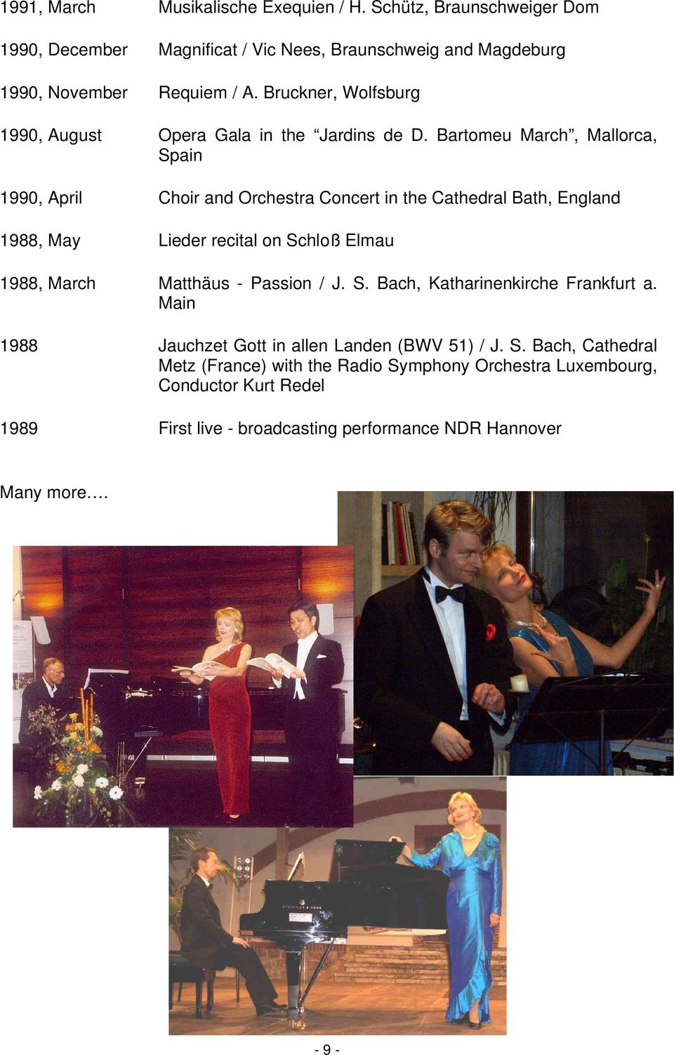 Bartomeu March, Mallorca, Spain 1990, April Choir and Orchestra Concert in the Cathedral Bath, England 1988, May Lieder recital on Schloß Elmau 1988, March Matthäus -