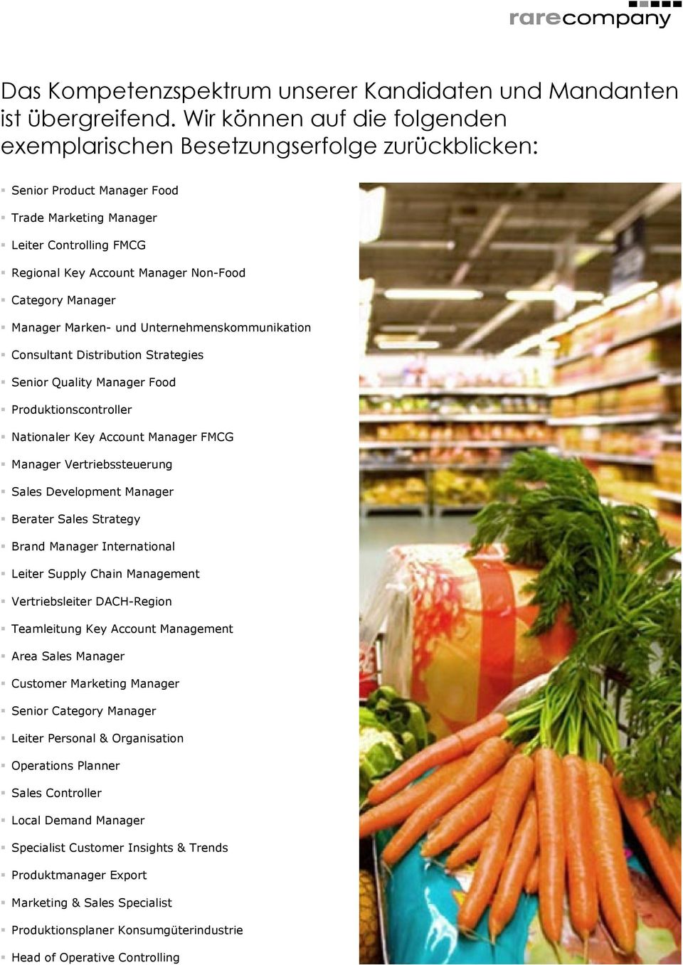 Manager Manager Marken- und Unternehmenskommunikation Consultant Distribution Strategies Senior Quality Manager Food Produktionscontroller Nationaler Key Account Manager FMCG Manager