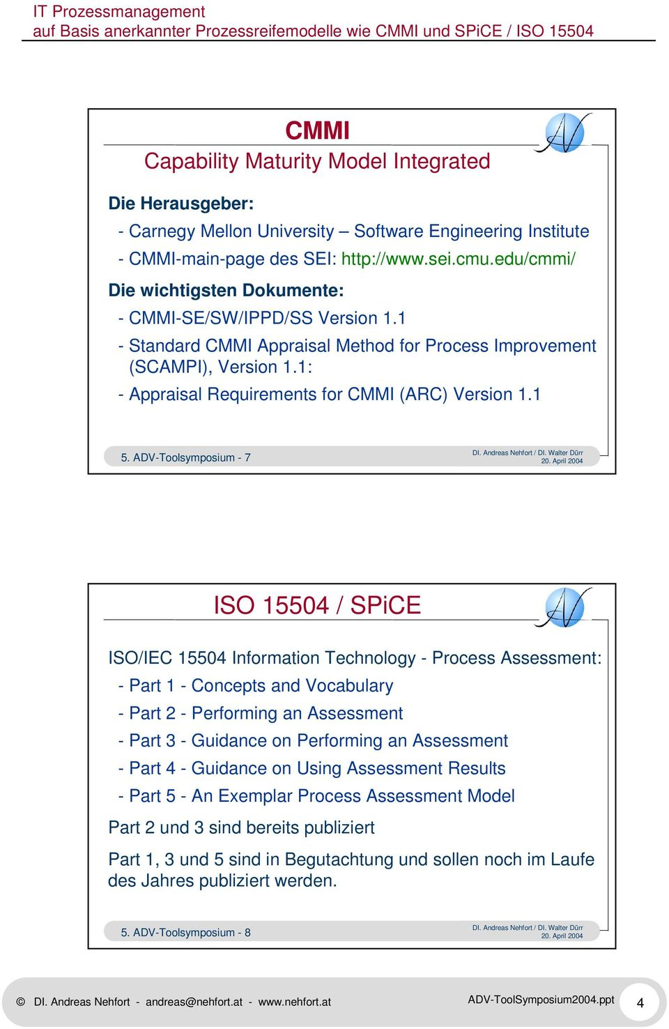 1 5. ADV-Toolsymposium - 7 ISO 15504 / SPiCE ISO/IEC 15504 Information Technology - Process Assessment: - Part 1 - Concepts and Vocabulary - Part 2 - Performing an Assessment - Part 3 - Guidance on